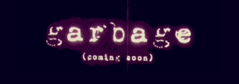 Garbage... Coming Soon